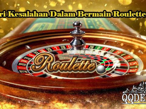 Hindari Kesalahan Dalam Bermain Roulette Online