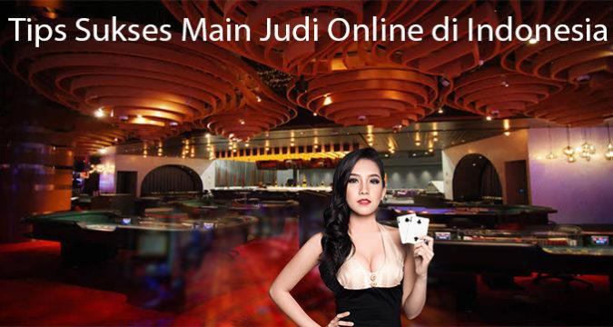 Tips Sukses Main Judi Online di Indonesia