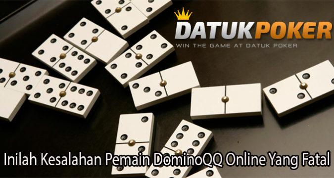 Inilah Kesalahan Pemain DominoQQ Online Yang Fatal
