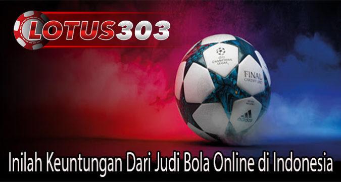 Inilah Keuntungan Dari Judi Bola Online di Indonesia